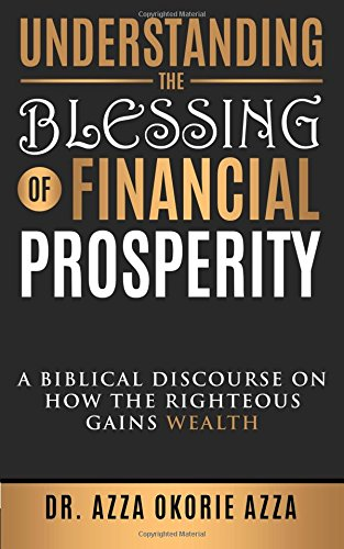 Understanding The Blessing Of Financial Prosperity: A Biblical Discourse On How The Righteous Gains Wealth
