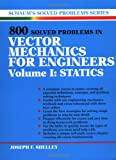 800 Solved Problems Invector Mechanics for Engineers Vol. 1 : Statics, Shelley, Joseph F., 0070568359