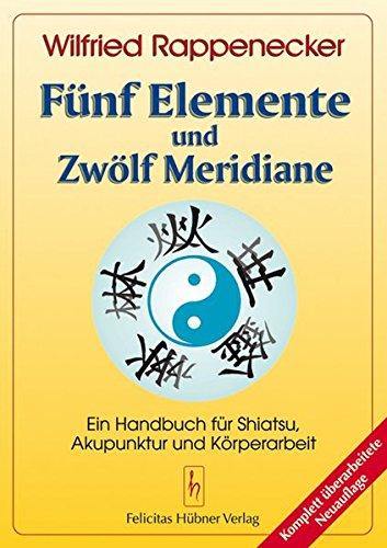 Fünf Elemente Und Zwölf Meridiane  Ein Handbuch Für Shiatsu Und Akupunktur