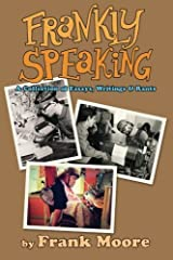 Frankly Speaking: A Collection of Essays, Writings and Rants by Frank Moore (2014-02-14)