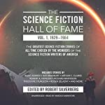 The Science Fiction Hall of Fame, Vol. 1, 1929–1964: The Greatest Science Fiction Stories of All Time Chosen by the Members of the Science Fiction Writers of America | Robert A. Heinlein,Arthur C. Clarke,Isaac Asimov,Robert Silverberg - editor
