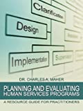 Planning and Evaluating Human Services Programs, Charles A. Maher, 1468561359