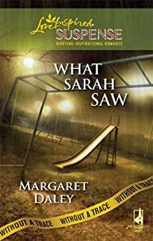 What Sarah Saw (Without A Trace Book 1) by [Daley, Margaret]