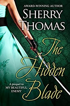 The Hidden Blade: A Prequel to My Beautiful Enemy (Heart of Blade Book 1) by [Thomas, Sherry]