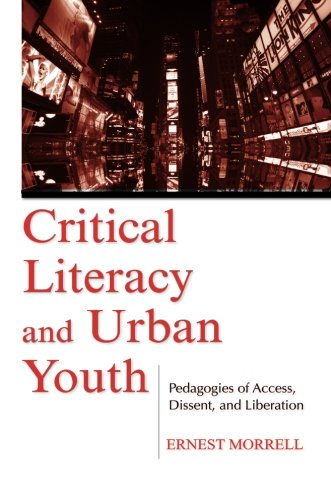 Critical Literacy and Urban Youth: Pedagogies of Access, Dissent, and Liberation (Language, Culture, and Teaching Series)