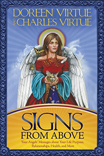 Signs From Above: Your Angels' Messages about Your Life Purpose, Relationships, Health, and More (Doreen Virtue Angel Messages From Your Angel)