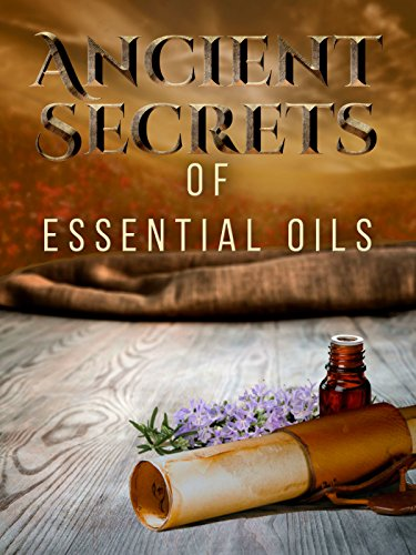 Ancient Secrets of Essential Oils by