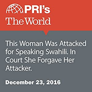 This Woman Was Attacked for Speaking Swahili. In Court She Forgave Her Attacker.