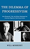 img - for The Dilemma of Progressivism: How Roosevelt, Taft, and Wilson Reshaped the American Regime of Self-Government book / textbook / text book