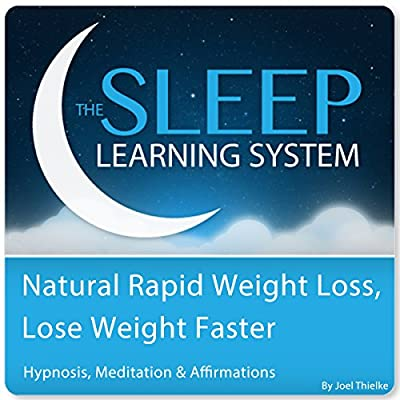Natural Rapid Weight Loss, Lose Weight Faster with Hypnosis, Meditation, and Affirmations: The Sleep Learning System