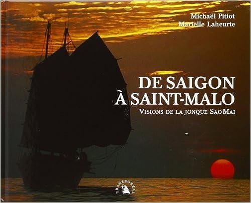 Livres téléchargés sur kindle De Saigon à Saint-Malo : Visions de la jonque Sao Mai by Michaël Pitiot,Marielle Laheurte PDF