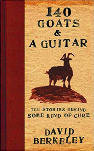 140 Goats and a Guitar: The Stories Behind Some Kind of Cure