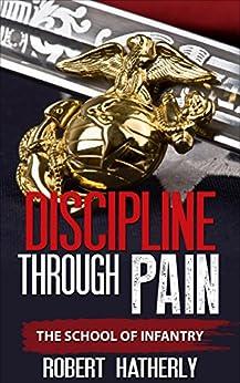 Discipline Through Pain - The School of Infantry: Book 2