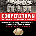 Cooperstown Confidential: Heroes, Rogues, and the Inside Story of the Baseball Hall of Fame Audiobook by Zev Chafets Narrated by Dean Sluyter