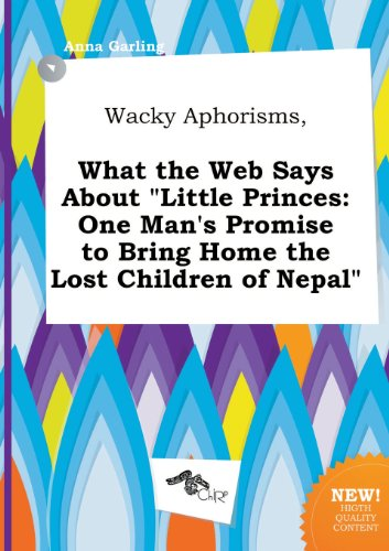 Wacky Aphorisms, What the Web Says about Little Princes: One Man's Promise to Bring Home the Lost Children of Nepal