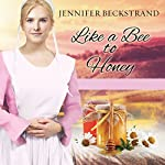 Like a Bee to Honey: The Honeybee Sisters, Book 3 | Jennifer Beckstrand