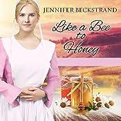 Like a Bee to Honey: The Honeybee Sisters, Book 3 | Jennifer Beckstrand