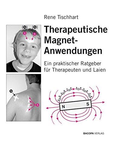Therapeutische Magnetanwendungen: Gezielter Einsatz von einfachen Permanentmagneten in der manuellen und energetischen Körperarbeit von Rene Tischhart