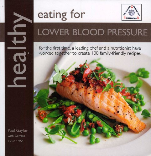 Healthy Eating for Lower Blood Pressure: 100 Delicious Recipes from an Expert Team of Chef and Nutritionist (Healthy Eating (Kyle Books)) by Paul Gayler