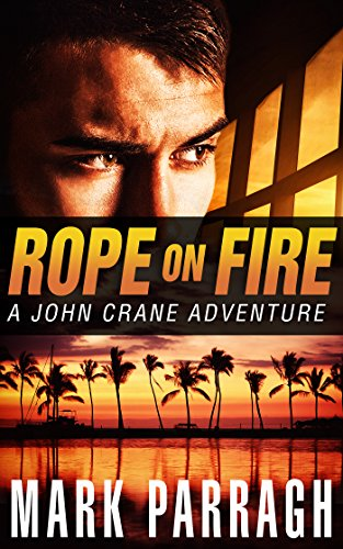 Rope on Fire (John Crane Series Book 1) by [Parragh, Mark]