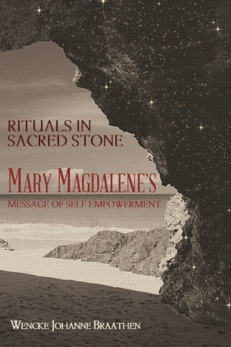Rituals in Sacred Stone: Mary Magdalene's Message of Self Empowerment.