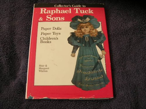 Collector's Guide to Raphael Tuck & Sons: Paper Dolls, Paper Toys & Children's Books