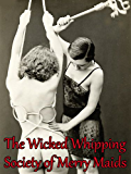 The Wicked Whipping Society of Merry Maids - Passion, Pain and Pleasure of the Rod (BDSM Erotic Fiction Books)