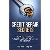 Credit Repair: The Ultimate Secrets To Fix Your Credit Score in as Little as 30 Days