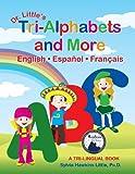 Dr. Little's Tri-Alphabets and More   English �  Espa�ol  �   Fran�ais (2009 Moonbeam Children's Book Medalist)