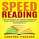 Speed Reading for Beginners: The Essence of Speed Reading and How to Dramatically Enhance It | Cameron Ferguson