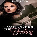 Can't Control the Feeling, Book 1   Melissa Tatum