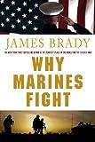 Why Marines Fight, James Brady, 031238484X