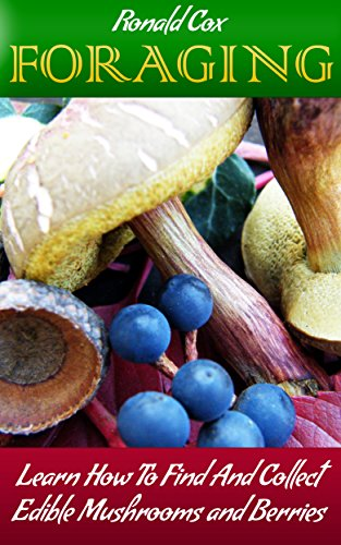 Foraging: Learn How To Find And Collect Edible Mushrooms and Berries by [Cox, Ronald ]