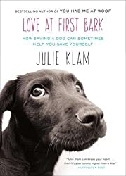 Love at First Bark: How Saving a Dog Can Sometimes Help You Save Yourself by Julie Klam (2012-10-02)