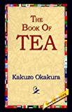 The Book of Tea, Kakuzo Okakura, 1595400451