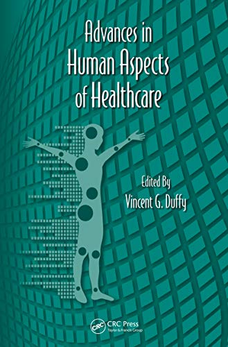 Advances in Human Aspects of Healthcare (Advances in Human Factors and Ergonomics Series Book 10) (Human Factors In Healthcare And Patient Safety)