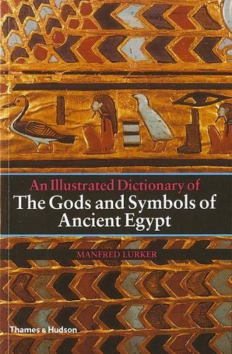 The Gods and Symbols of Ancient Egypt: An Illustrated Dictionary (Encyclopedia Of The Archaeology Of Ancient Egypt)