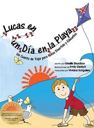 Lucas en un Dia en La Playa: Un Cuento de Yoga para Niños Divertido y Educativo (Spanish Edition)