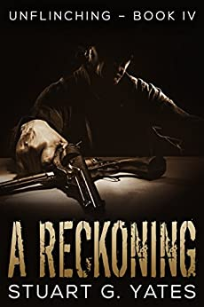 A Reckoning (Unflinching Book 4) by [Yates, Stuart G.]