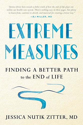 - Extreme Measures: Finding a Better Path to the End of Life