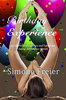 Birthday Experience: A Celebration of Openness and Submission Among Adventurous Friends (Experiences Book 4) by [Freier, Simone]