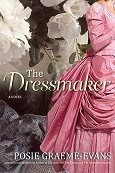 The Dressmaker: A Novel by [Graeme-Evans, Posie]