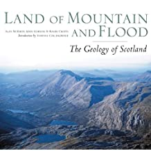 Land of Mountain and Flood: The Geology of Scotland by Alan McKirdy (2009-03-01)