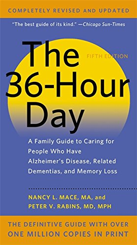 The 36-Hour Day: A Family Guide to Caring for People Who Have Alzheimer Disease, Related Dementias, and Memory Loss