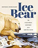 Image of Ice Bear: The Cultural History of an Arctic Icon