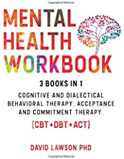 Mental Health Workbook: 3 Books in 1: Cognitive and Dialectical Behavioral Therapy, Acceptance and Commitment Therapy. (CBT+DBT+ACT)