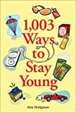 1,003 Ways to Stay Young, Ann Hodgman, 0740756680