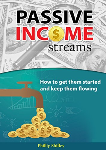 Passive Income Streams: How to get them started and keep them flowing by [Shifley, Phillip]