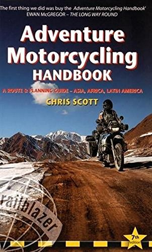 Adventure Motorcycling Handbook: A Route and Planning Guide - Asia, Africa, Latin America (Trailblazer)