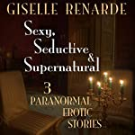Sexy, Seductive and Supernatural: 3 Paranormal Erotic Stories | Giselle Renarde